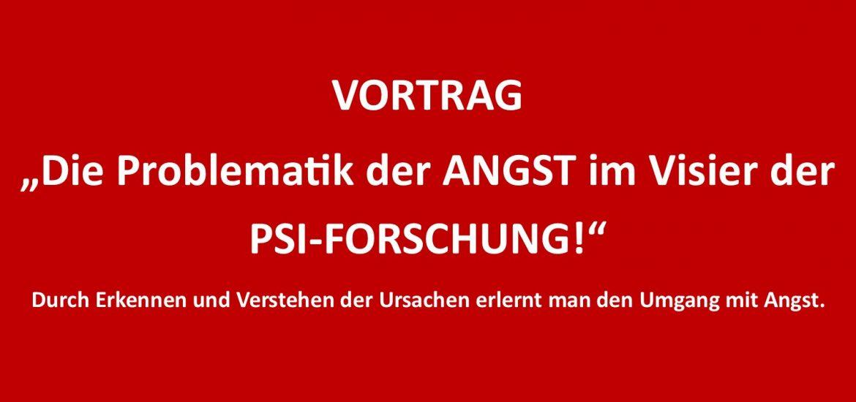 """Vortrag """"Die Problematik der Angst im Visier der PSI-Forschung!"""""""